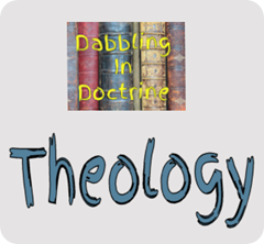 What is THEOLOGY? (Dabbling in Doctrine)